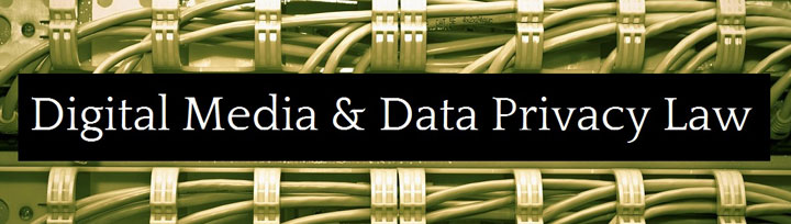 Digital Media & Data Privacy Law